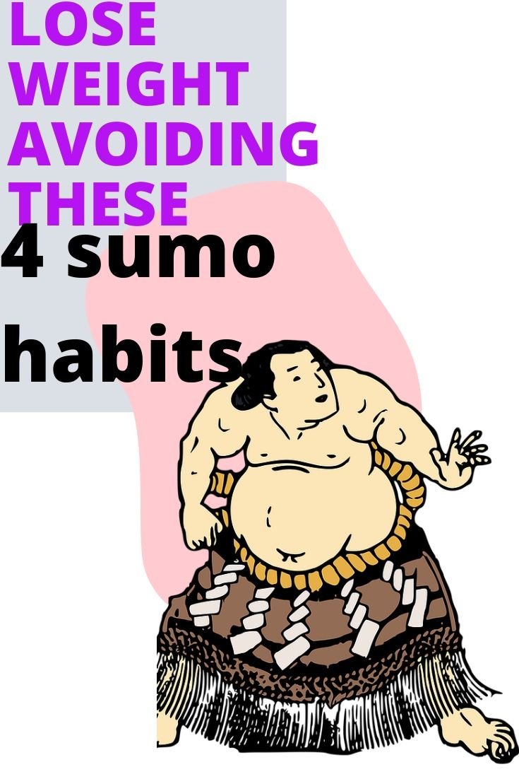losing weight tips; 4 Sumo habits to avoid when trying to lose weight
